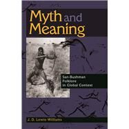 Myth and Meaning: San-Bushman Folklore in Global Context by Lewis-Williams,J. D., 9781629581545