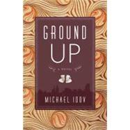 Ground Up A Novel by Idov, Michael, 9780374531546