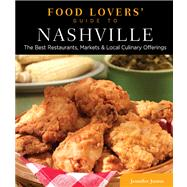 Food Lovers' Guide to Nashville : The Best Restaurants, Markets and Local Culinary Offerings by Jennifer Justus, 9780762781546