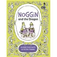 Noggin and the Dragon by Postgate, Oliver; Firmin, Peter, 9781405281546