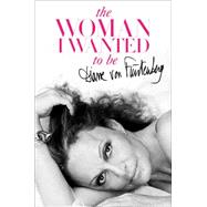 The Woman I Wanted to Be by Von Furstenberg, Diane, 9781451651546
