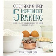 Quick-Shop-&-Prep 5 Ingredient Baking Cookies, Cakes, Bars & More that are Easier than Ever to Make by McHenry, Jennifer, 9781624141546