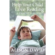 Help Your Child Love Reading: A Parent's Guide by David, Alison, 9781405271547