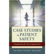 Case Studies in Patient Safety: Foundations for Core Competencies by Johnson, Julie K., Ph.D., 9781449681548