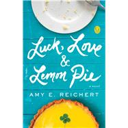 Luck, Love & Lemon Pie by Reichert, Amy E., 9781501121548
