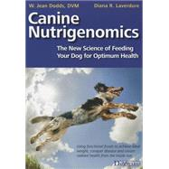 Canine Nutrigenomics: The New Science of Feeding Your Dog for Optimum Health by Dodds, Jean W.; Laverdure, Diana, 9781617811548