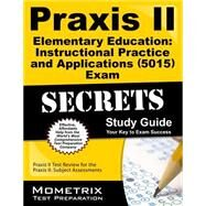Praxis II Elementary Education Instructional Practice and Applications 5015 Exam Secrets by Praxis II Exam Secrets Test Prep, 9781627331548