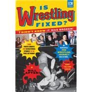 Is Wrestling Fixed? I Didn't Know It Was Broken From Photo Shoots and Sensational Stories to the WWE Network, Bill Apter's Incredible Pro Wrestling Journey by Apter, Bill; Lawler, Jerry ?The King?, 9781770411548