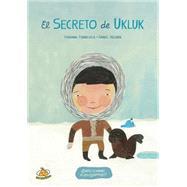 El secreto de Ukluk / Ukluk's Secret by Fondevila, Fabiana; Roldan, Daniel, 9789871831548