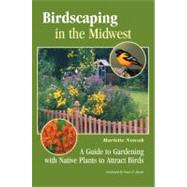 Birdscaping in the Midwest : A Guide to Gardening with Native Plants to Attract Birds by Nowak, Mariette; Raven, Peter, 9780299291549