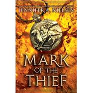 Mark of the Thief (Mark of the Thief #1) by Nielsen, Jennifer A., 9780545561549