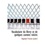 Vocabulaire Du Berry Et De Quelques Cantons Voisins by Jaubert, Hippolyte Francois, 9780554851549