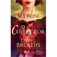 The Collector of Dying Breaths A Novel of Suspense by Rose, M. J., 9781451621549