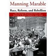 Race, Reform and Rebellion: The Second Reconstruction and Beyond in Black America, 1945- 2006 by Marable, Manning, 9781578061549