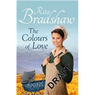 The Colours of Love by Bradshaw, Rita, 9781447271550