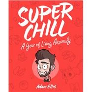 Super Chill A Year of Living Anxiously by Ellis, Adam, 9781449491550