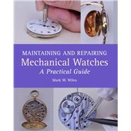 Maintaining and Repairing Mechanical Watches by Wiles, Mark W., 9781785001550