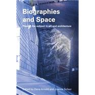 Biographies & Space: Placing the Subject in Art and Architecture by Arnold; Dana, 9780415511551