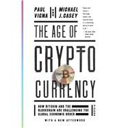 The Age of Cryptocurrency How Bitcoin and the Blockchain are Challenging the Global Economic Order by Vigna, Paul; Casey, Michael J., 9781250081551