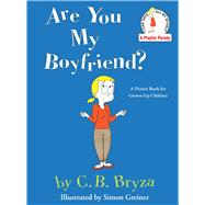 Are You My Boyfriend?: A Picture Book for Grown-up Children by Bryza, C. B.; Greiner, Simon, 9781476731551