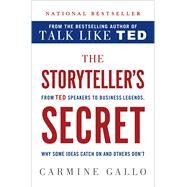 The Storyteller's Secret From TED Speakers to Business Legends, Why Some Ideas Catch On and Others Don't by Gallo, Carmine, 9781250071552