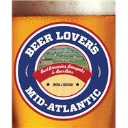 Beer Lover's Mid-Atlantic Best Breweries, Brewpubs & Beer Bars by Kolesar, Bryan J., 9781493001552