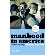 Manhood in America : A Cultural History by Kimmel, Michael, 9780199781553