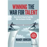 Winning the War for Talent: How to Attract & Keep the People Who Make Your Business Profitable by Johnson, Mandy, 9780730311553