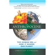 "The Anthropocene: The Human Era and How It Shapes Our Planet by Schw""gerl, Christian, 9780907791553"