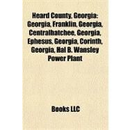 Heard County, Georgi : Georgia, Franklin, Georgia, Centralhatchee, Georgia, Ephesus, Georgia, Corinth, Georgia, Hal B. Wansley Power Plant by , 9781156491553