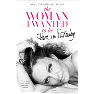 The Woman I Wanted to Be by Von Furstenberg, Diane, 9781451651553