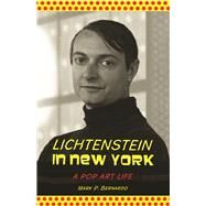 Lichtenstein in New York A Pop Art Life by Bernardo, Mark P., 9781938901553