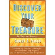 Discover Your Treasure: 20 Keys to Success by Fiacco, Robert A., 9781939371553