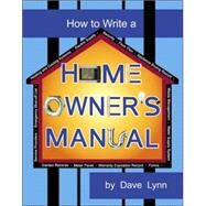 How to Write a Home Owner's Manual by Lynn, Dave, 9780741431554