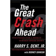 The Great Crash Ahead Strategies for a World Turned Upside Down by Dent, Harry S.; Johnson, Rodney, 9781451641554