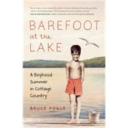 Barefoot at the Lake A Boyhood Summer in Cottage Country by Fogle, Bruce, 9781771641555