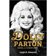 Dolly Parton, Gender, and Country Music by Edwards, Leigh H., 9780253031556