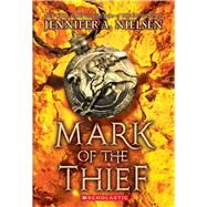 Mark of the Thief (Mark of the Thief #1) by Nielsen, Jennifer A., 9780545561556