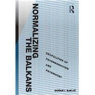 Normalizing the Balkans: Geopolitics of Psychoanalysis and Psychiatry by Bjelic,DuÜan I., 9781138261556