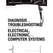 Diagnosis and Troubleshooting of Automotive Electrical, Electronic, and Computer Systems by Halderman, James D., 9780132551557