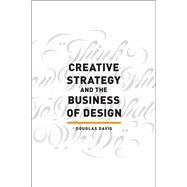 Creative Strategy and the Business of Design by Davis, Douglas, 9781440341557