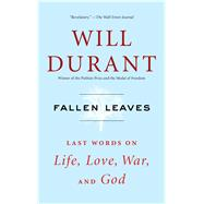 Fallen Leaves Last Words on Life, Love, War, and God by Durant, Will, 9781476771557