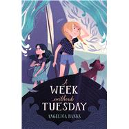 A Week Without Tuesday by Lewis, Stevie; Banks, Angelica, 9781627791557