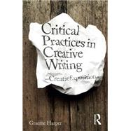 Critical Practices in Creative Writing: Creative Exposition by Harper; Graeme, 9781138931558