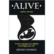 Alive: Based on a True Story by Murray, Jeffrey, 9781412091558