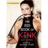 The Big Book of Kink Sexy Stories by Tyler, Alison, 9781627781558