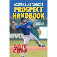 Baseball America 2015 Prospect Handbook by Baseball America, 9781932391558