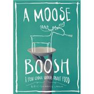 A Moose Boosh A Few Choice Words About Food by Larkin, Eric-Shabazz, 9780983661559