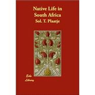 Native Life in South Africa by Plaatje, Sol. T., 9781406831559