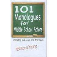 101 Monologues for Middle School Actors: Including Duologues and Triologues by Young, Rebecca, 9781566081559